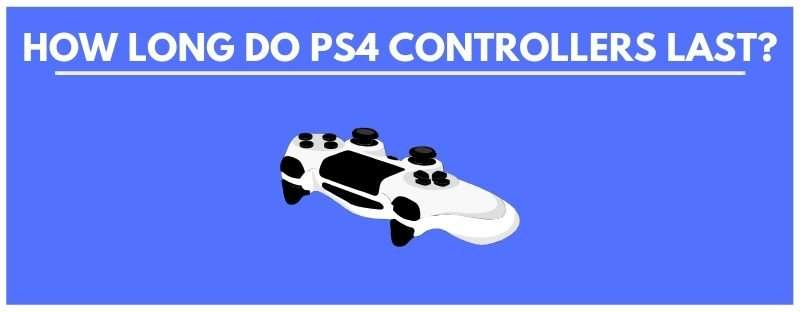 how long do ps4 controllers last_