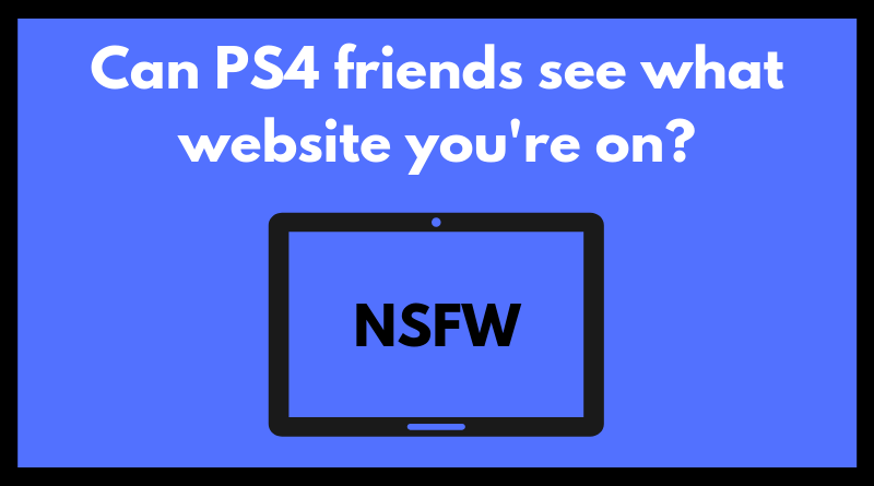 Can PS4 friends see what website you're on_