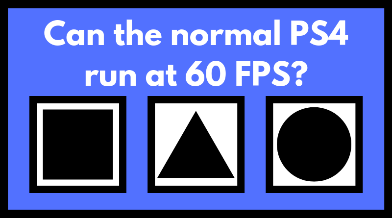Can the normal PS4 run 60 FPS_