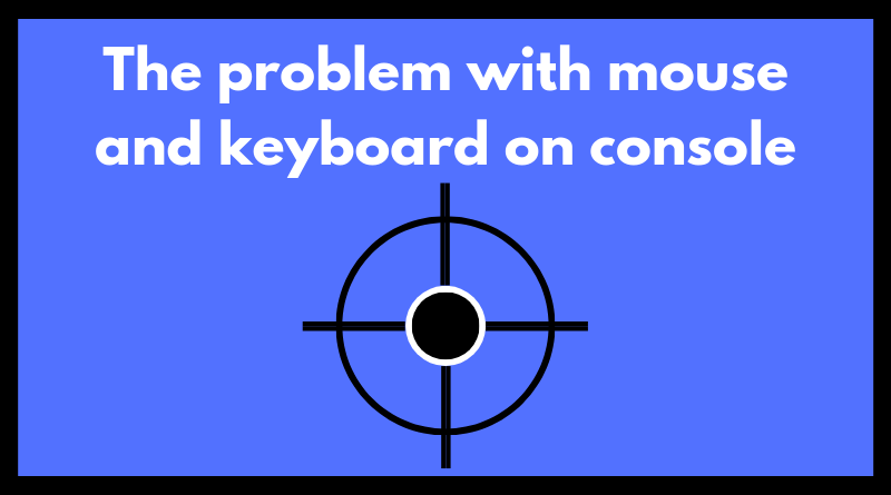 the problem with mouse and keyboard on consoles