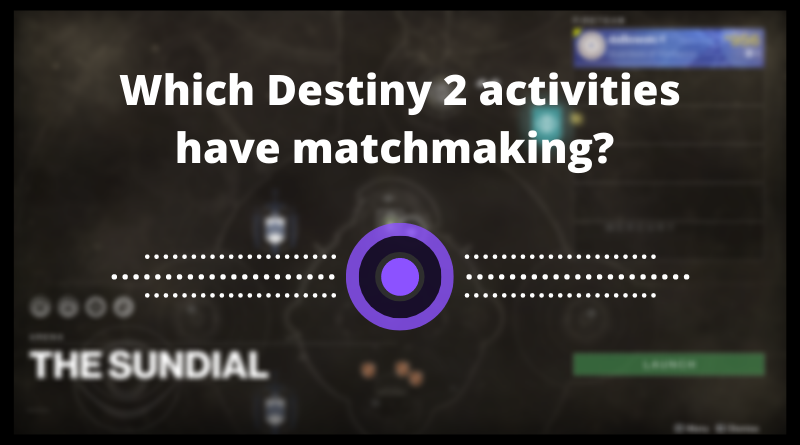 which destiny 2 activities have matchmaking