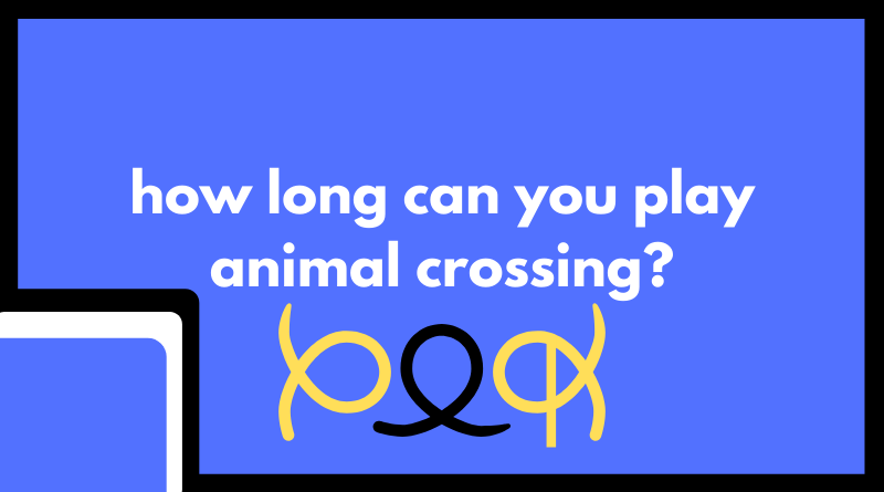how long can you play animal crossing