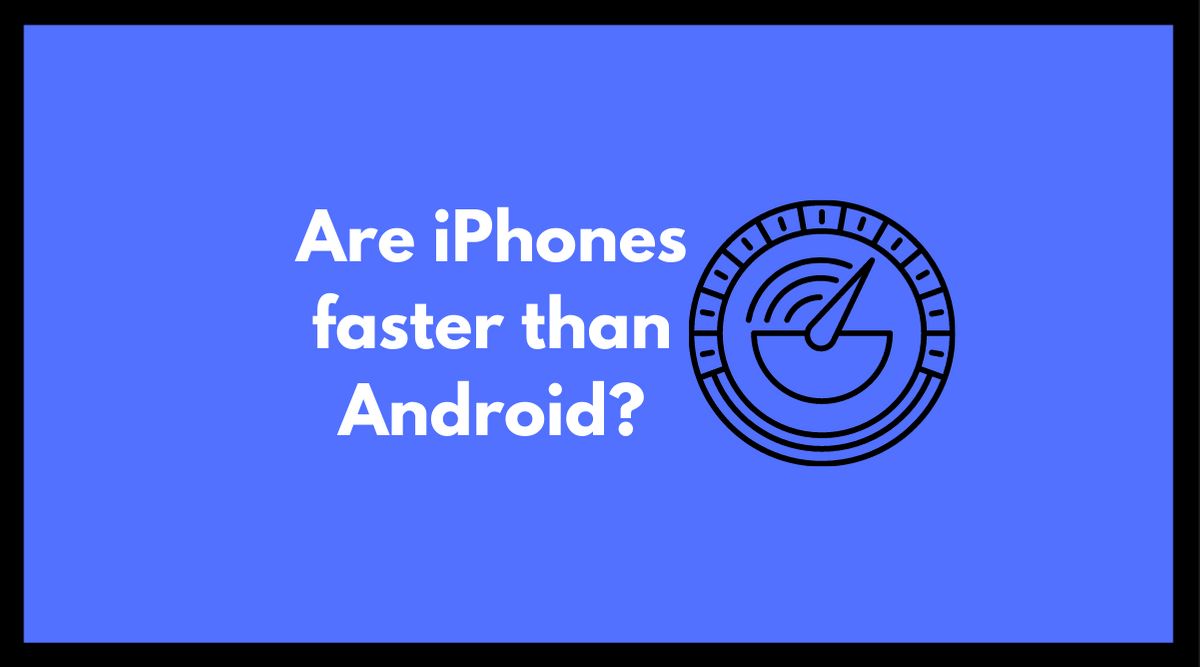 are iPhones faster than Android
