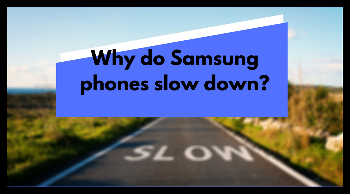 why do samsung phones slow down