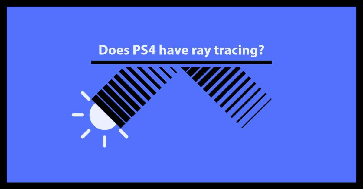 does ps4 have ray tracing